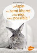 Un lapin en semi-liberté chez moi, c'est possible ! Editions Ulmer