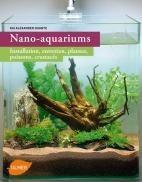 Nano-aquariums - installation, entretien, plantes, poissons, crustacés