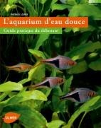 L'aquarium d'eau douce - Guide pratique du débutant - Editions Ulmer
