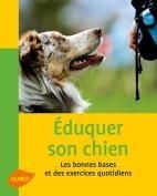 Eduquer son chien - les bonnes bases et des exercices quotidiens - Editions Ulmer