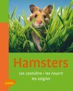 Hamsters - Les connaitre les nourrir les soigner - Editions Ulmer