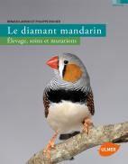 Le diamant Mandarin élevage, soins et mutations - Editions Ulmer