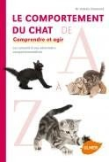 Le comportement du chat de A à Z comprendre et agir - Editions Ulmer