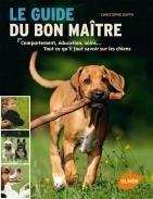 Le guide du bon maître : comportement, éducation, soins...Tout ce qu'il faut savoir sur les chiens - Editions Ulmer