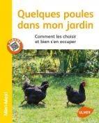 Quelques poules dans mon jardin : bien les choisir et bien s'en occuper - Editions Ulmer