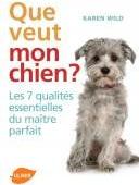Que veut mon chien ? Les 7 qualités essentielles du maître parfait - Editions Ulmer